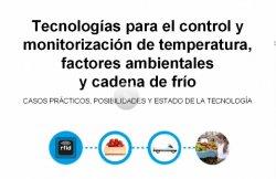 Tecnologías para la monitorización y el control de temperatura, factores ambientales y cadena del frío. Especial monográfico de 5 horas. Febrero 2012.