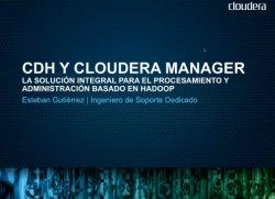 CDH y Cloudera Manager, la solución integral para el procesamiento y administración basado en Hadoop