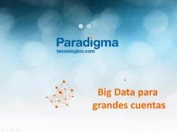 Soluciones Big Data para grandes cuentas. Por Paradigma Tecnológico.