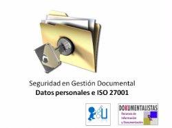 Seguridad en Gestión Documental: Datos personales e ISO 27001.