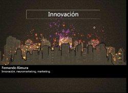 ¿Cómo y por qué Innovar? Por Fernando Kimura, gurú de la Innovación en Latinoamérica
