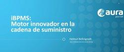 iBPMS: Motor innovador en la cadena de suministro
